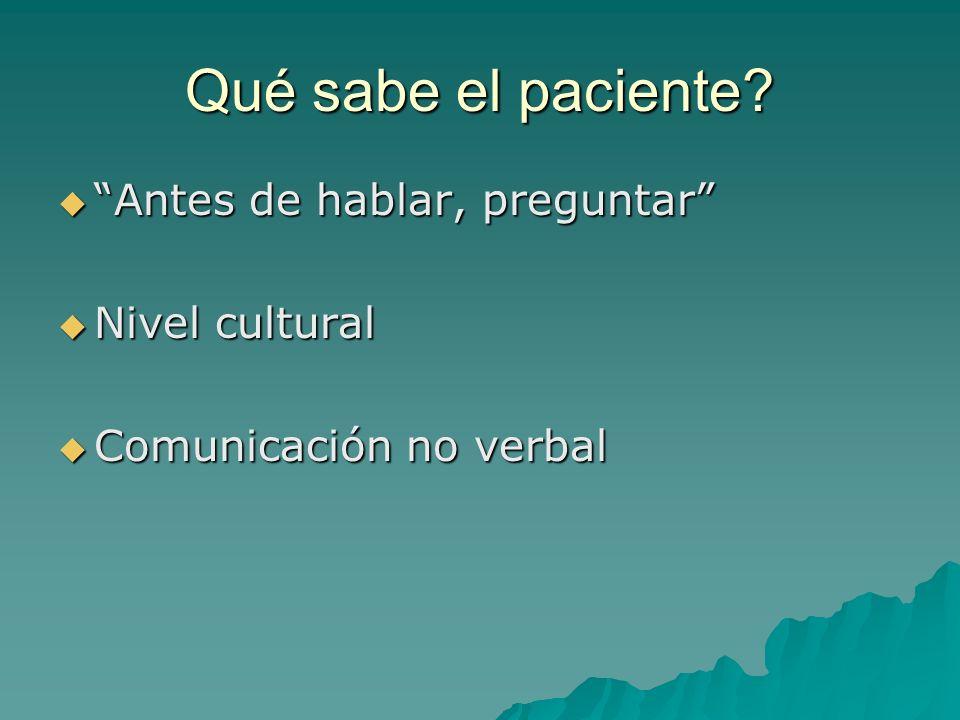 Qué sabe el paciente? Antes de hablar, preguntar Antes de hablar, preguntar Nivel cultural Nivel cultural Comunicación no verbal Comunicación no verba