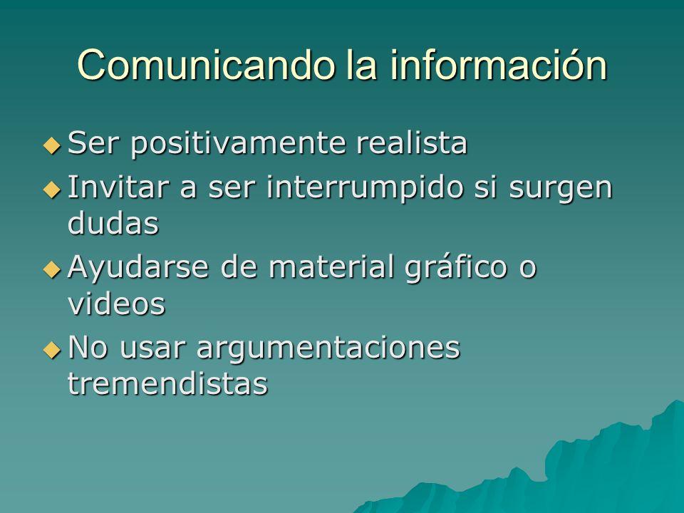 Comunicando la información Ser positivamente realista Ser positivamente realista Invitar a ser interrumpido si surgen dudas Invitar a ser interrumpido