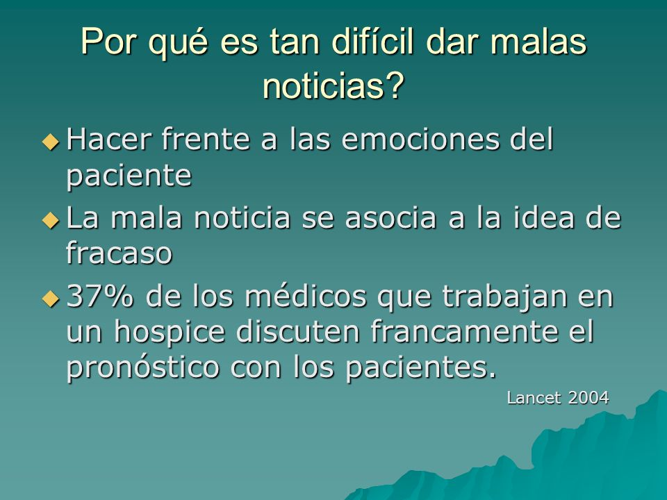 Por qué es tan difícil dar malas noticias? Hacer frente a las emociones del paciente Hacer frente a las emociones del paciente La mala noticia se asoc