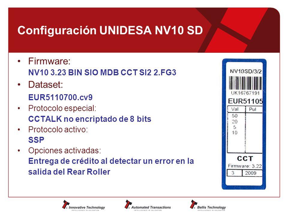 Configuración UNIDESA NV10 SD Firmware: NV10 3.23 BIN SIO MDB CCT SI2 2.FG3 Dataset: EUR5110700.cv9 Protocolo especial: CCTALK no encriptado de 8 bits Protocolo activo: SSP Opciones activadas: Entrega de crédito al detectar un error en la salida del Rear Roller