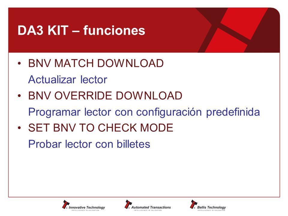 DA3 KIT – funciones BNV MATCH DOWNLOAD Actualizar lector BNV OVERRIDE DOWNLOAD Programar lector con configuración predefinida SET BNV TO CHECK MODE Probar lector con billetes