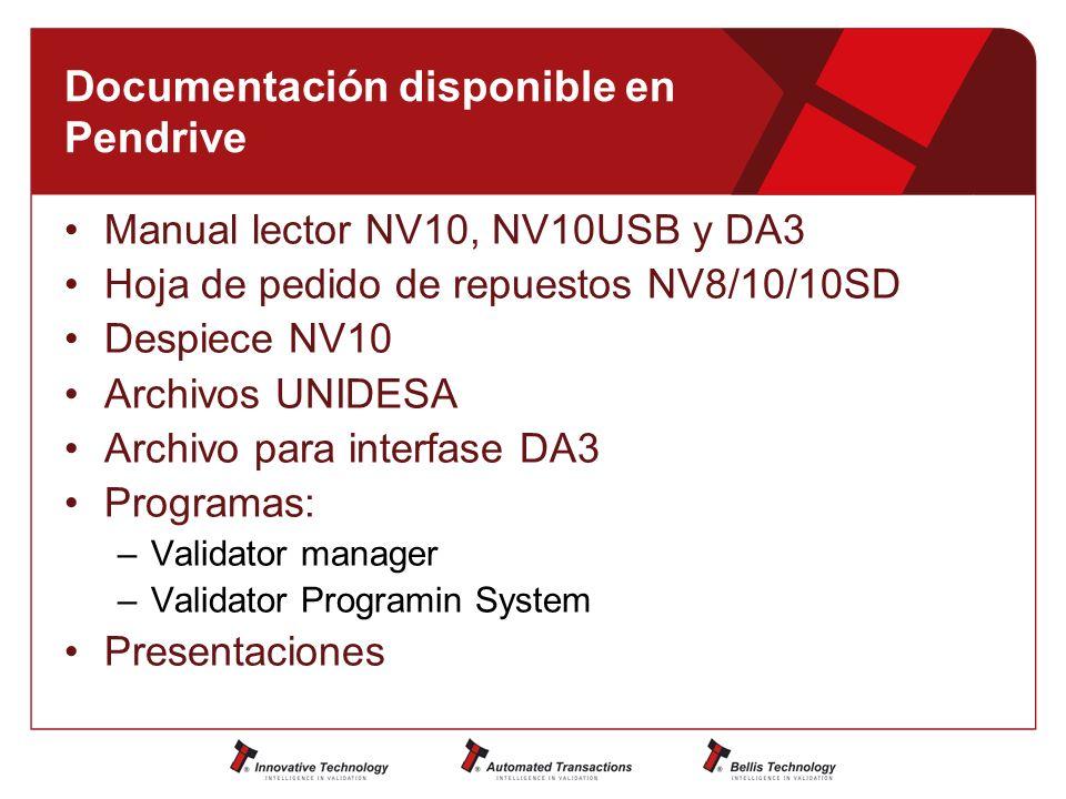 Documentación disponible en Pendrive Manual lector NV10, NV10USB y DA3 Hoja de pedido de repuestos NV8/10/10SD Despiece NV10 Archivos UNIDESA Archivo para interfase DA3 Programas: –Validator manager –Validator Programin System Presentaciones
