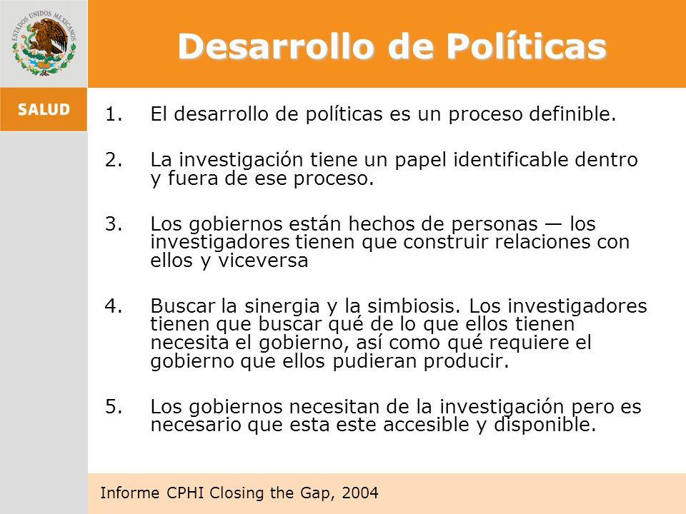 Desarrollo de Políticas 1.El desarrollo de políticas es un proceso definible. 2.La investigación tiene un papel identificable dentro y fuera de ese pr