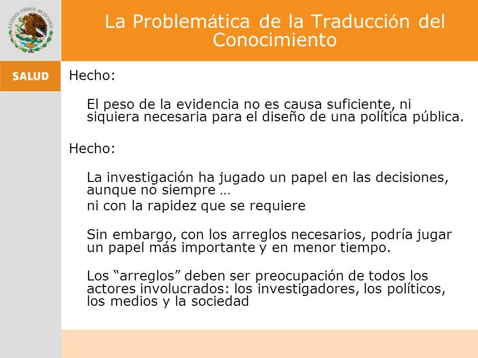 La Problem á tica de la Traducci ó n del Conocimiento Hecho: El peso de la evidencia no es causa suficiente, ni siquiera necesaria para el diseño de una política pública.