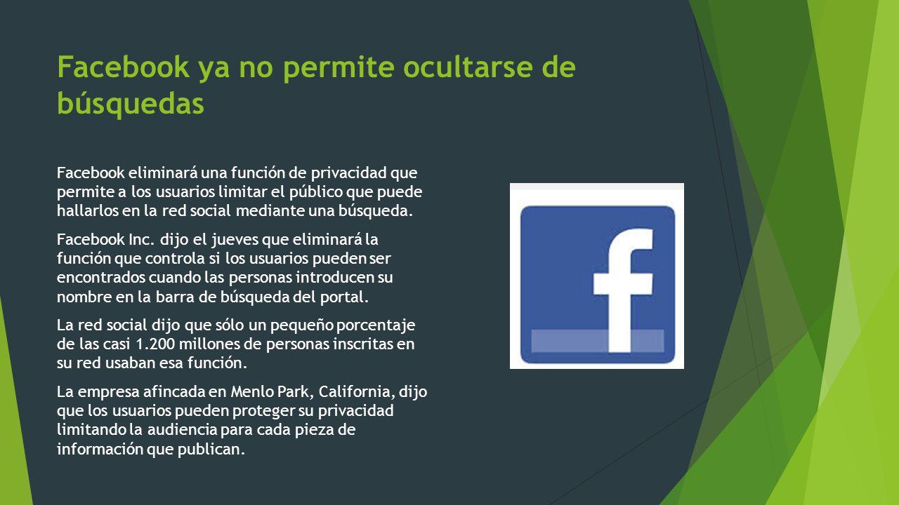 Facebook ya no permite ocultarse de búsquedas Facebook eliminará una función de privacidad que permite a los usuarios limitar el público que puede hallarlos en la red social mediante una búsqueda.