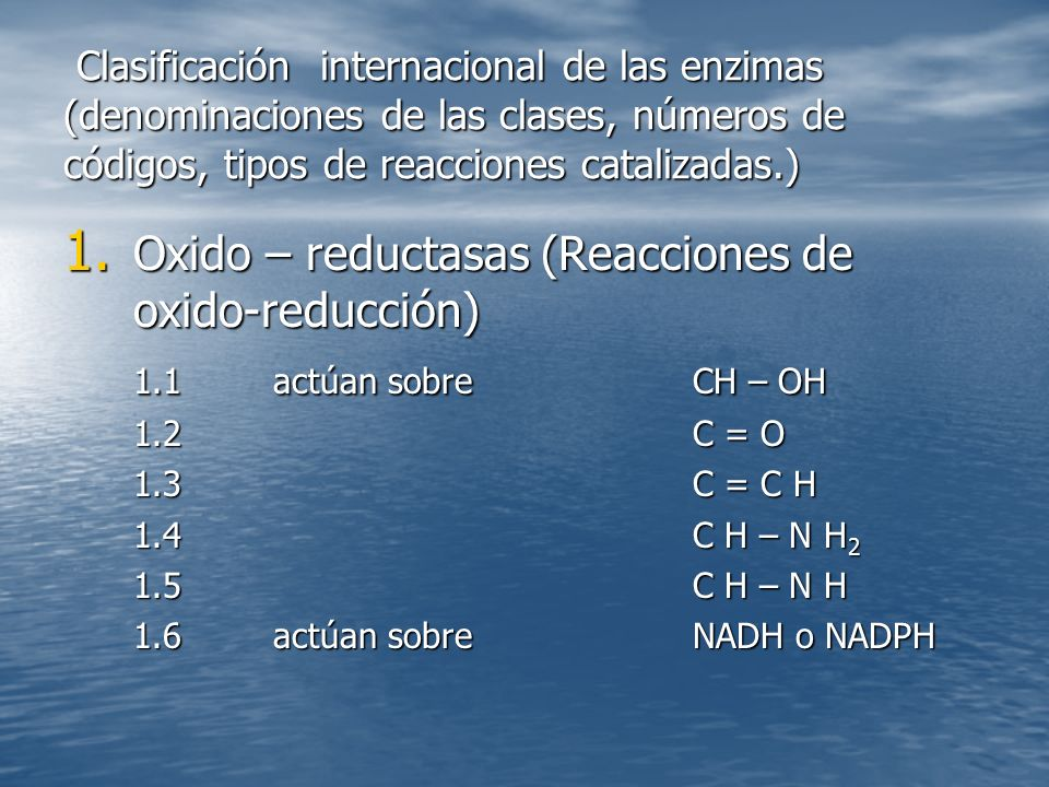 Clasificación internacional de las enzimas (denominaciones de las clases, números de códigos, tipos de reacciones catalizadas.) Clasificación internacional de las enzimas (denominaciones de las clases, números de códigos, tipos de reacciones catalizadas.) 1.