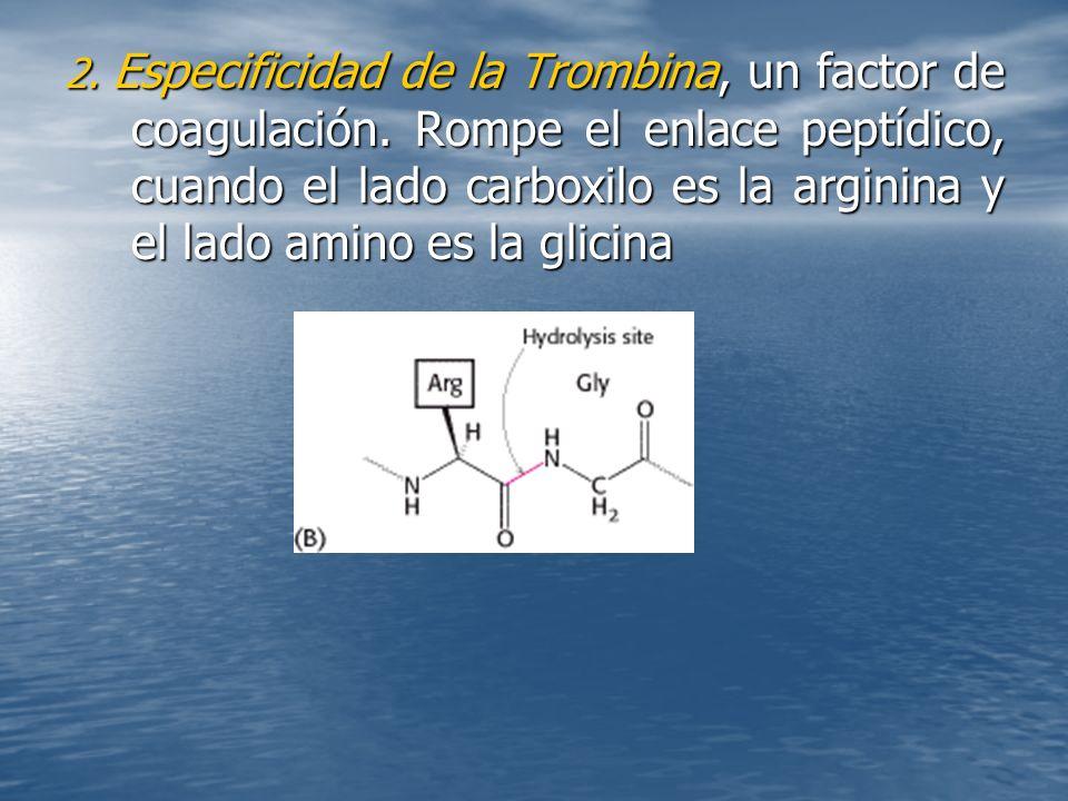 2.Especificidad de la Trombina, un factor de coagulación.