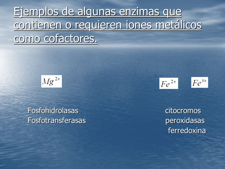 Ejemplos de algunas enzimas que contienen o requieren iones metálicos como cofactores.