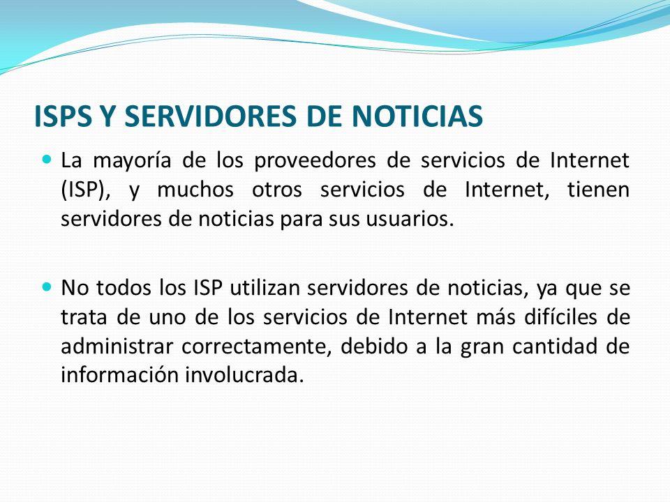 ISPS Y SERVIDORES DE NOTICIAS La mayoría de los proveedores de servicios de Internet (ISP), y muchos otros servicios de Internet, tienen servidores de