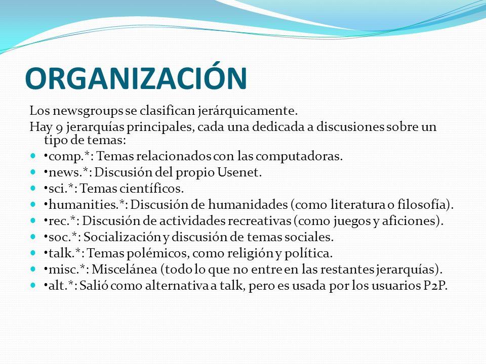ORGANIZACIÓN Los newsgroups se clasifican jerárquicamente. Hay 9 jerarquías principales, cada una dedicada a discusiones sobre un tipo de temas: comp.
