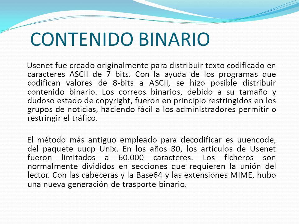CONTENIDO BINARIO Usenet fue creado originalmente para distribuir texto codificado en caracteres ASCII de 7 bits. Con la ayuda de los programas que co