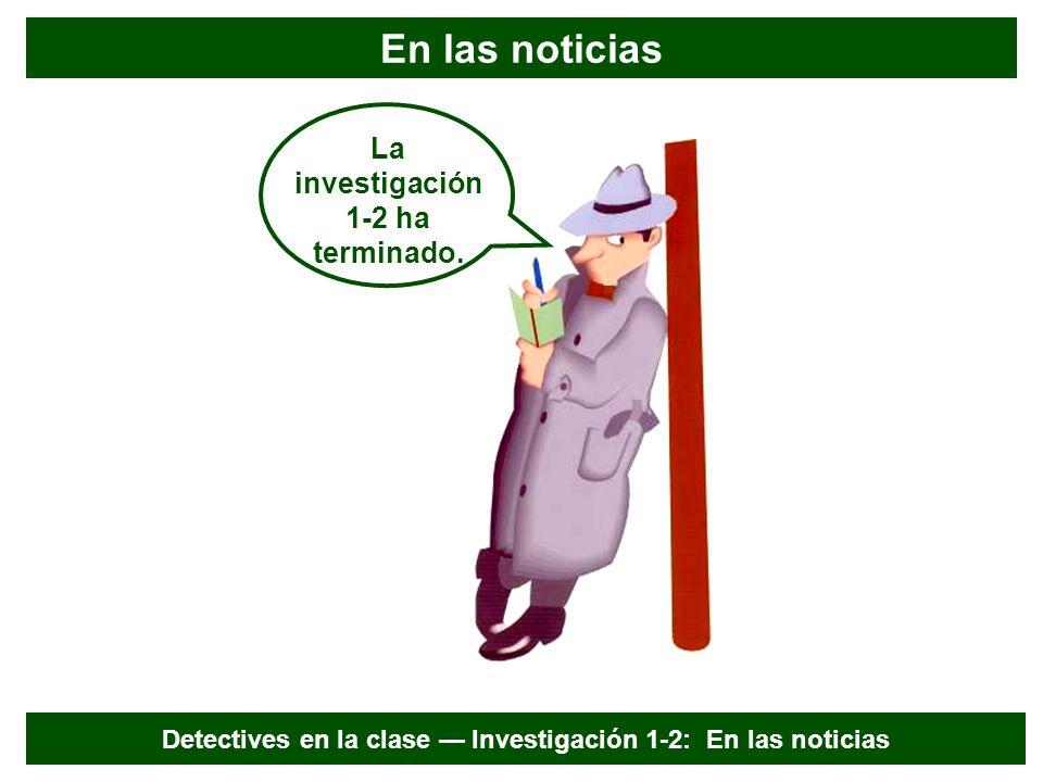En las noticias La investigación 1-2 ha terminado. Detectives en la clase Investigación 1-2: En las noticias