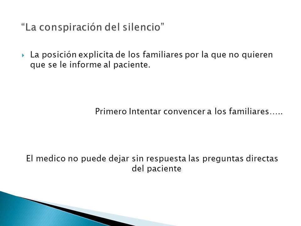 La posición explicita de los familiares por la que no quieren que se le informe al paciente. Primero Intentar convencer a los familiares….. El medico