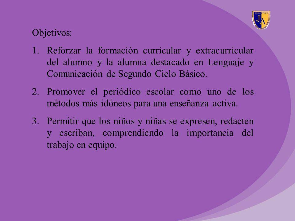 Objetivos: 1.Reforzar la formación curricular y extracurricular del alumno y la alumna destacado en Lenguaje y Comunicación de Segundo Ciclo Básico. 2