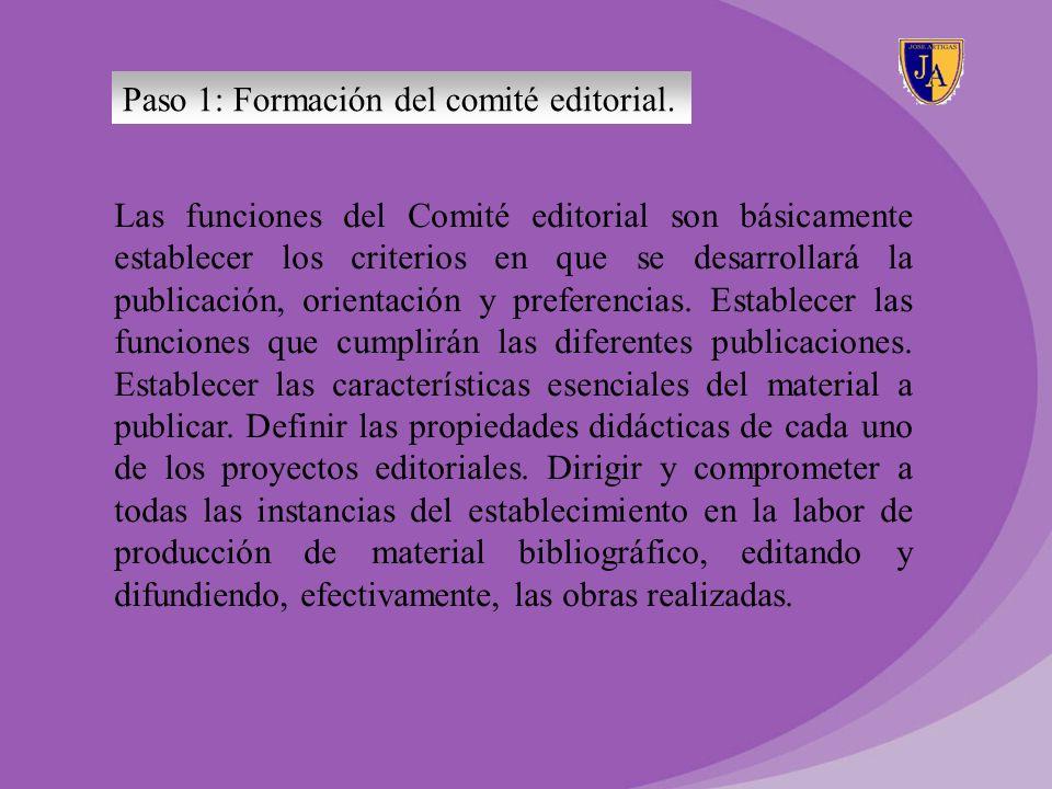 Paso 1: Formación del comité editorial. Las funciones del Comité editorial son básicamente establecer los criterios en que se desarrollará la publicac