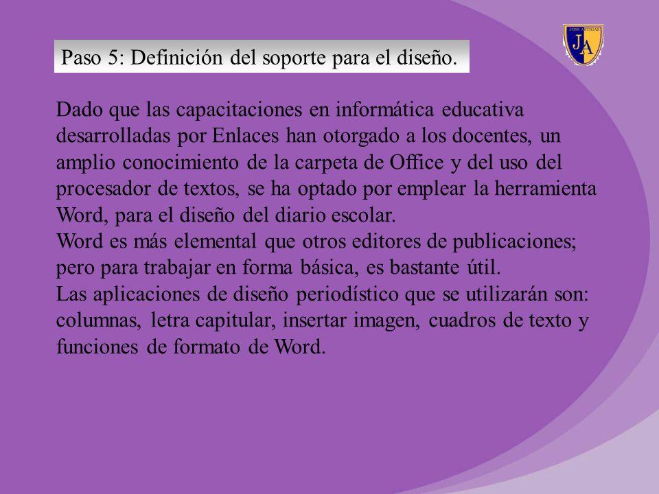 Paso 5: Definición del soporte para el diseño. Dado que las capacitaciones en informática educativa desarrolladas por Enlaces han otorgado a los docen