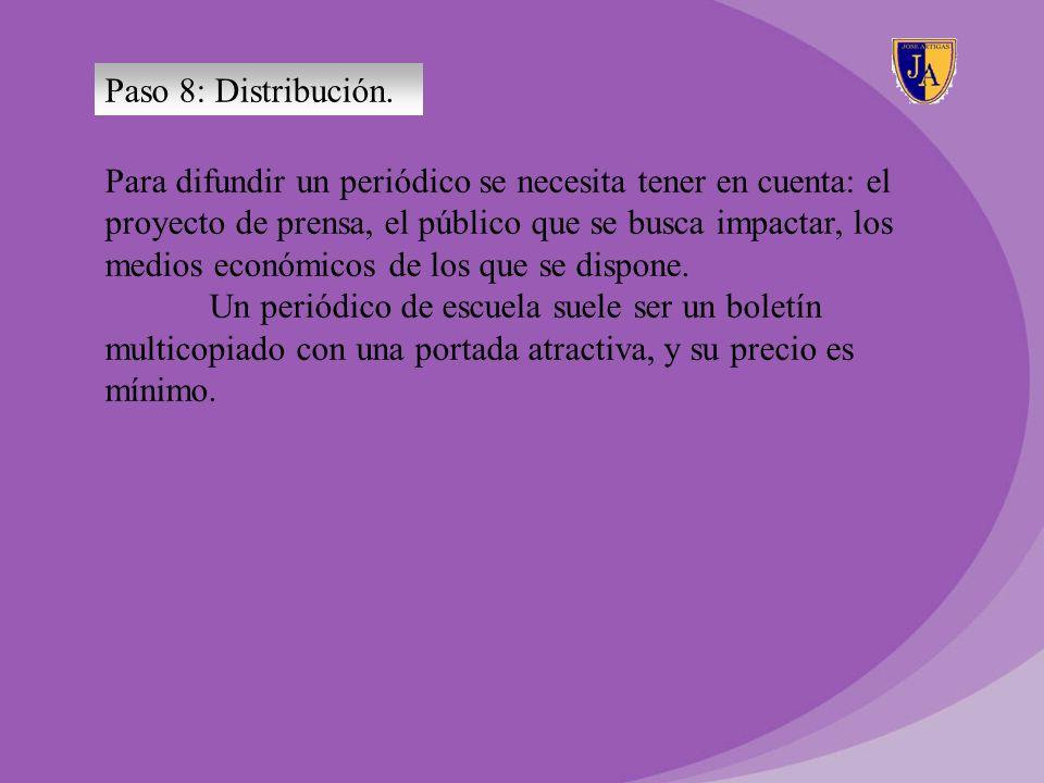 Paso 8: Distribución. Para difundir un periódico se necesita tener en cuenta: el proyecto de prensa, el público que se busca impactar, los medios econ