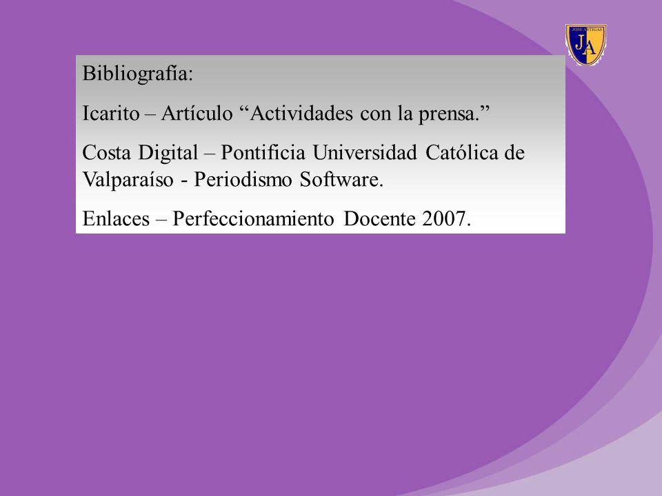 Bibliografía: Icarito – Artículo Actividades con la prensa. Costa Digital – Pontificia Universidad Católica de Valparaíso - Periodismo Software. Enlac