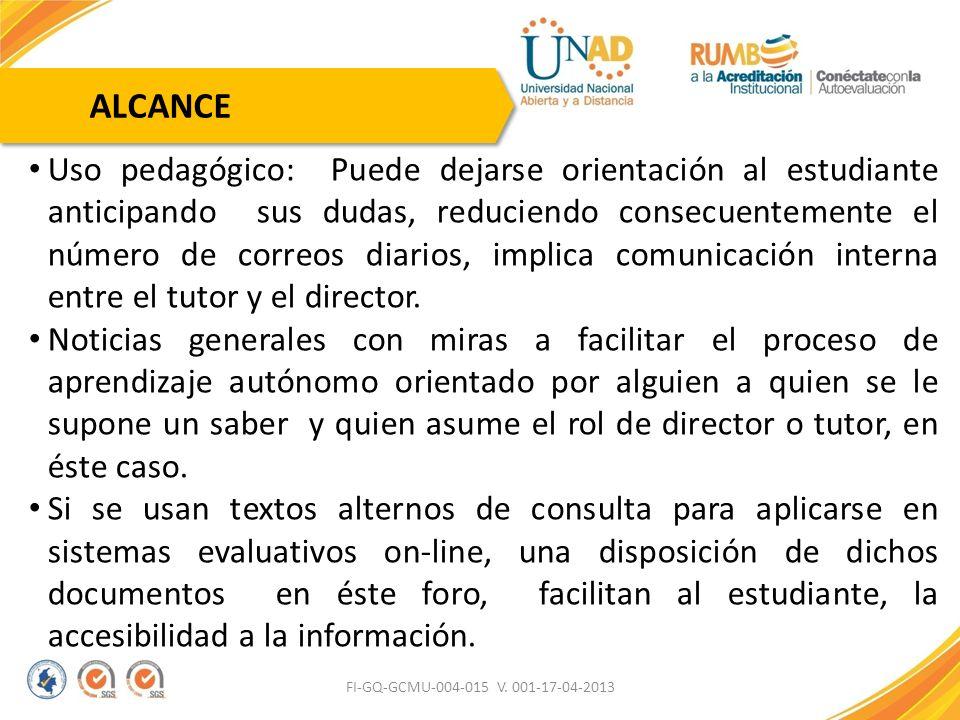 FI-GQ-GCMU-004-015 V. 001-17-04-2013 ALCANCE Uso pedagógico: Puede dejarse orientación al estudiante anticipando sus dudas, reduciendo consecuentement