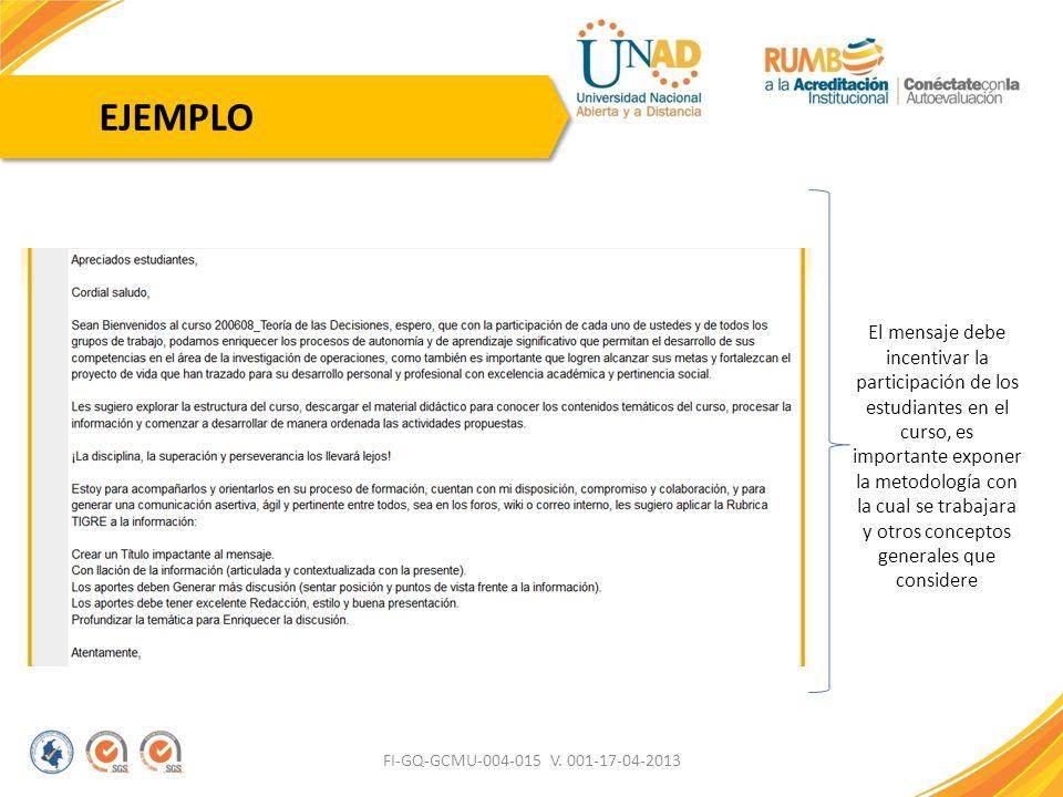 FI-GQ-GCMU-004-015 V. 001-17-04-2013 EJEMPLO El mensaje debe incentivar la participación de los estudiantes en el curso, es importante exponer la meto