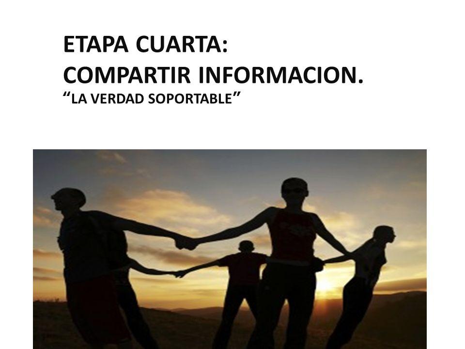 ETAPA CUARTA: COMPARTIR INFORMACION. LA VERDAD SOPORTABLE