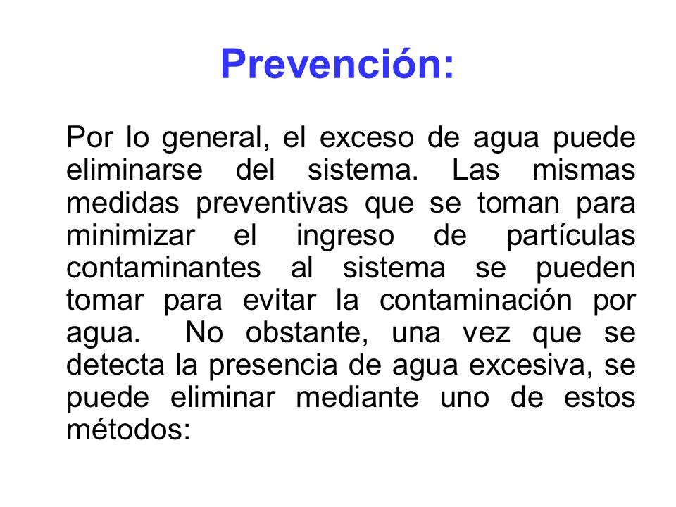 Prevención: Por lo general, el exceso de agua puede eliminarse del sistema. Las mismas medidas preventivas que se toman para minimizar el ingreso de p