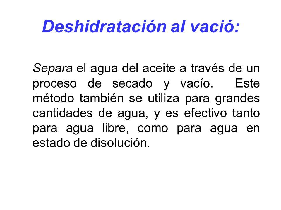 Deshidratación al vació: Separa el agua del aceite a través de un proceso de secado y vacío. Este método también se utiliza para grandes cantidades de