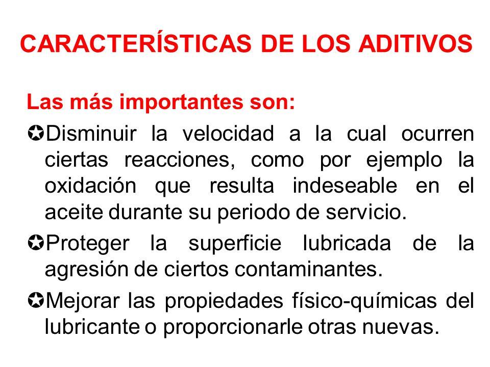 CARACTERÍSTICAS DE LOS ADITIVOS Las más importantes son: Disminuir la velocidad a la cual ocurren ciertas reacciones, como por ejemplo la oxidación qu