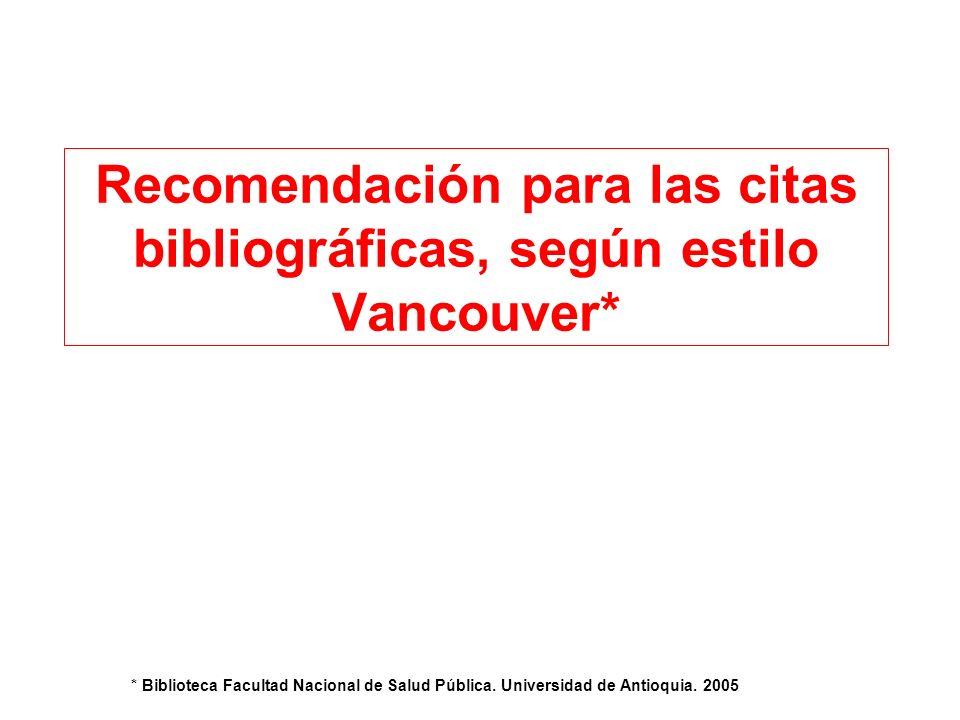 Recomendación para las citas bibliográficas, según estilo Vancouver* * Biblioteca Facultad Nacional de Salud Pública.