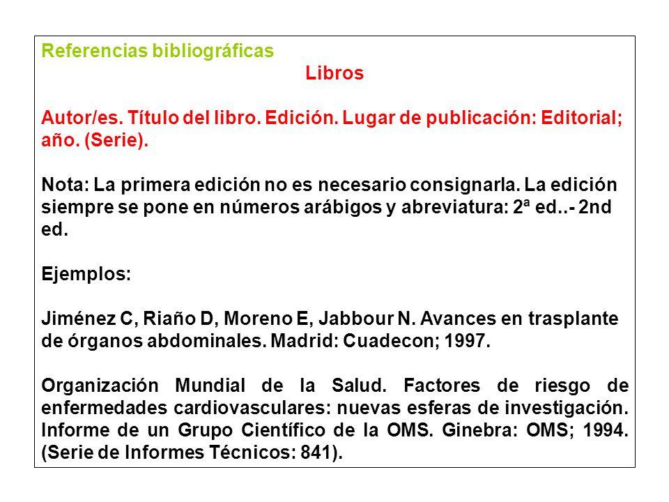 Referencias bibliográficas Libros Autor/es.Título del libro.
