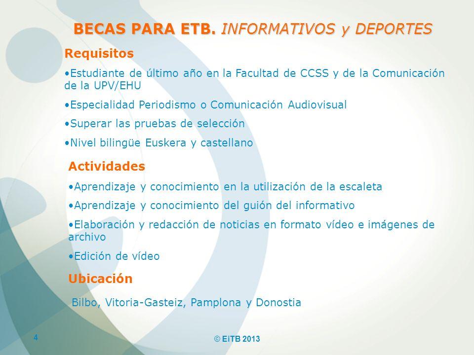 4 © EiTB 2013 BECAS PARA ETB. INFORMATIVOS y DEPORTES Requisitos Estudiante de último año en la Facultad de CCSS y de la Comunicación de la UPV/EHU Es