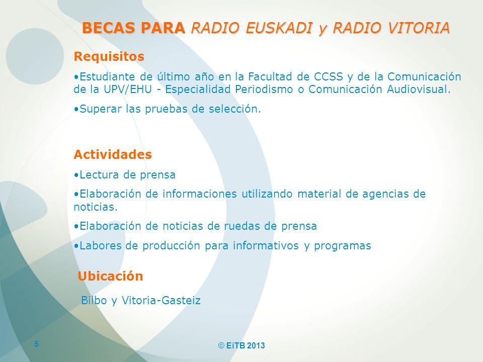 6 © EiTB 2013 BECAS PARA EUSKADI IRRATIA Requisitos Estudiante de último año en la Facultad de CCSS y de la Comunicación de la UPV/EHU - Especialidad Periodismo o Comunicación Audiovisual.