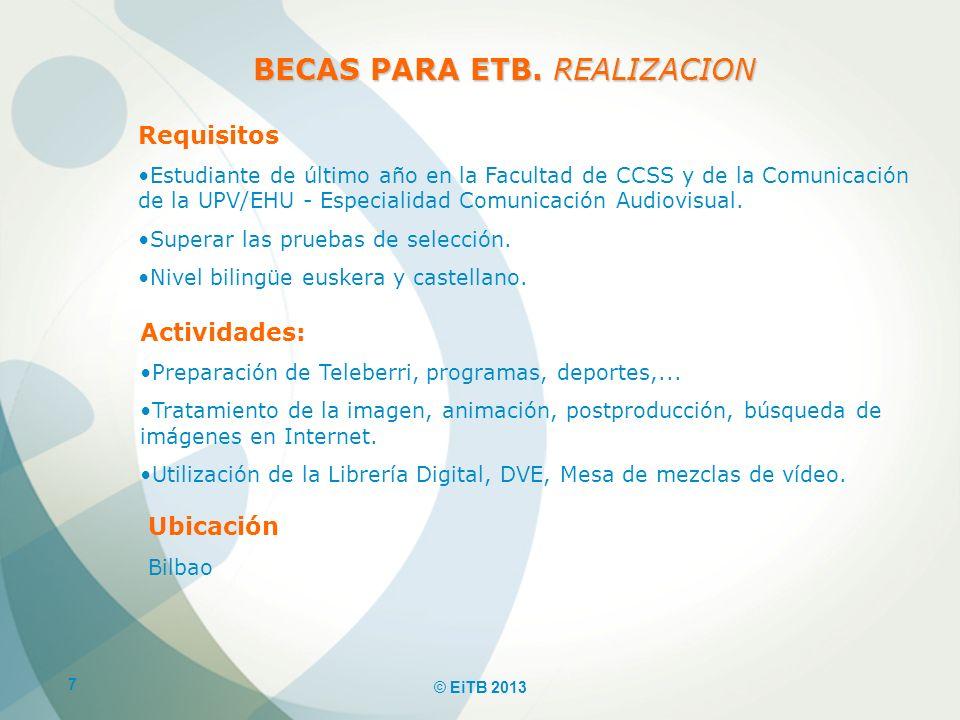 7 © EiTB 2013 BECAS PARA ETB. REALIZACION Requisitos Estudiante de último año en la Facultad de CCSS y de la Comunicación de la UPV/EHU - Especialidad