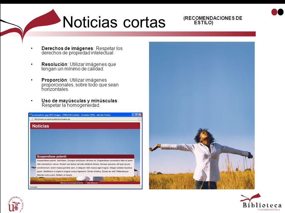 Noticias cortas Derechos de imágenes: Respetar los derechos de propiedad intelectual. Resolución: Utilizar imágenes que tengan un mínimo de calidad. P