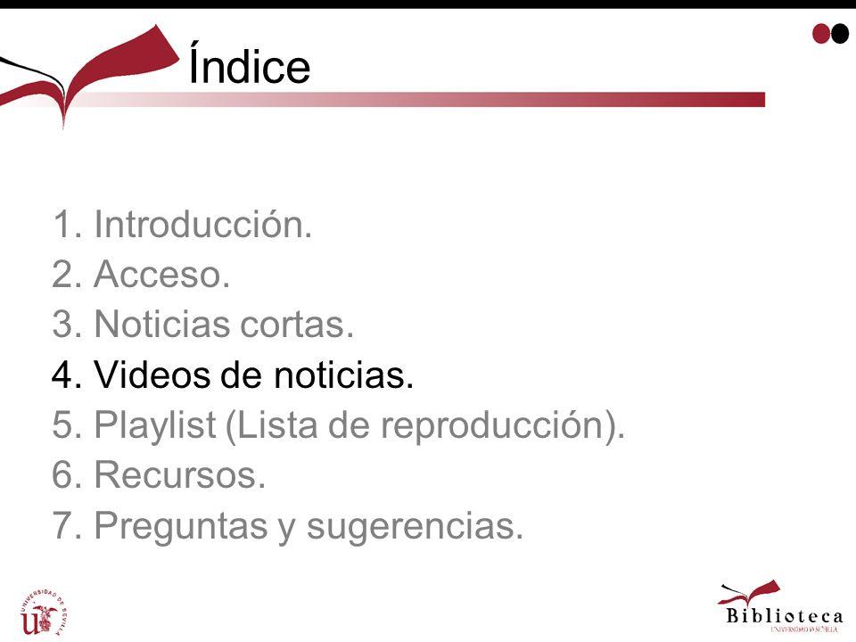 Índice 1. Introducción. 2. Acceso. 3. Noticias cortas. 4. Videos de noticias. 5. Playlist (Lista de reproducción). 6. Recursos. 7. Preguntas y sugeren