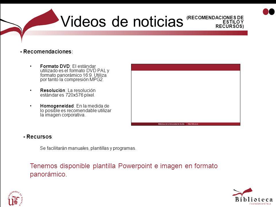 Videos de noticias Formato DVD: El estándar utilizado es el formato DVD PAL y formato panorámico 16:9. Utiliza por tanto la compresión MPG2. Resolució