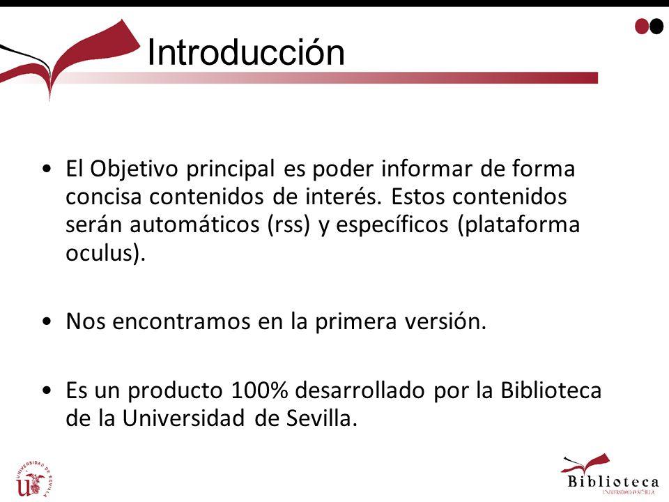 Introducción El Objetivo principal es poder informar de forma concisa contenidos de interés. Estos contenidos serán automáticos (rss) y específicos (p
