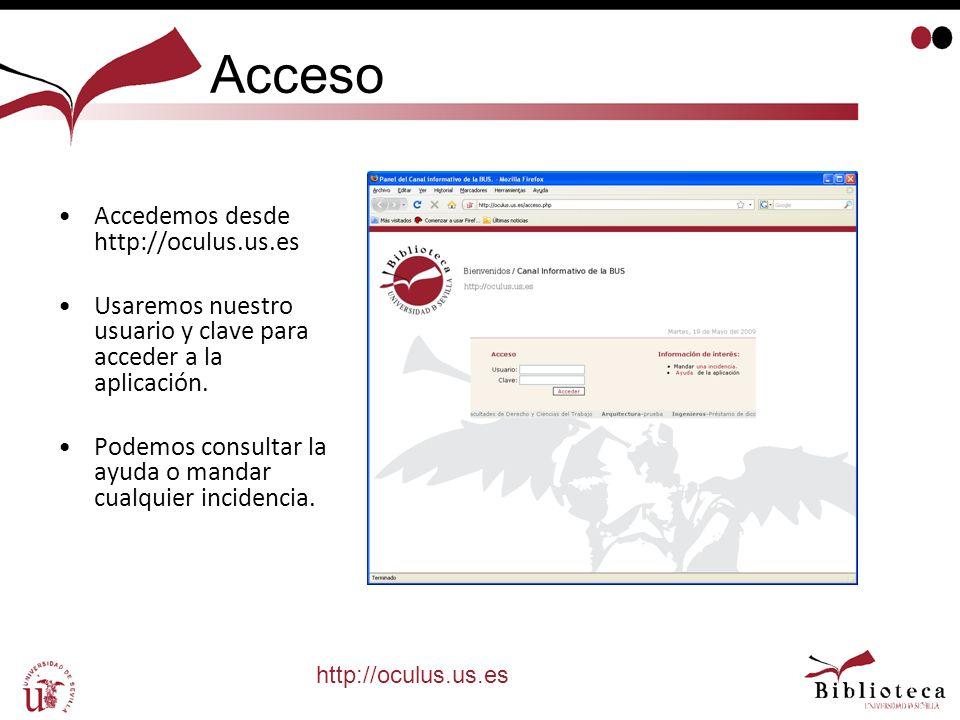 Acceso Accedemos desde http://oculus.us.es Usaremos nuestro usuario y clave para acceder a la aplicación. Podemos consultar la ayuda o mandar cualquie