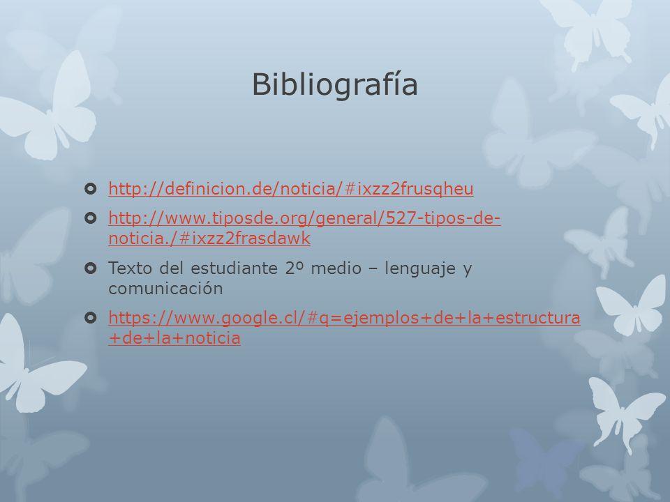 Bibliografía http://definicion.de/noticia/#ixzz2frusqheu http://www.tiposde.org/general/527-tipos-de- noticia./#ixzz2frasdawk http://www.tiposde.org/g