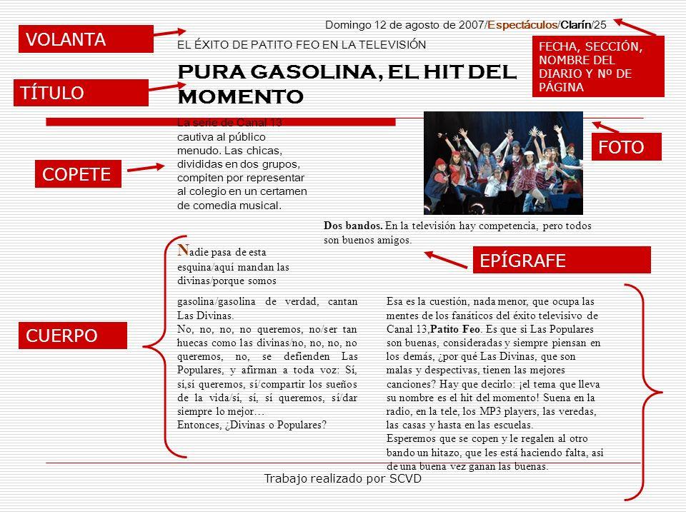 Trabajo realizado por SCVD Domingo 12 de agosto de 2007/Espectáculos/Clarín/25 EL ÉXITO DE PATITO FEO EN LA TELEVISIÓN PURA GASOLINA, EL HIT DEL MOMEN