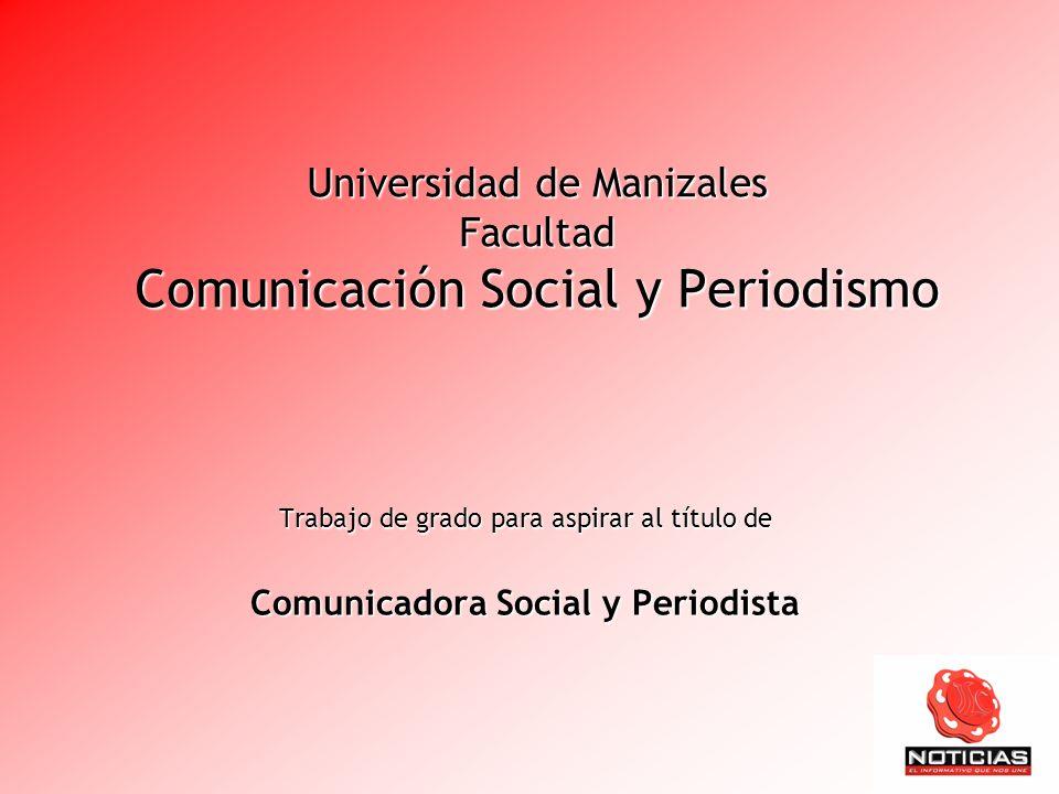 Universidad de Manizales Facultad Comunicación Social y Periodismo Trabajo de grado para aspirar al título de Comunicadora Social y Periodista