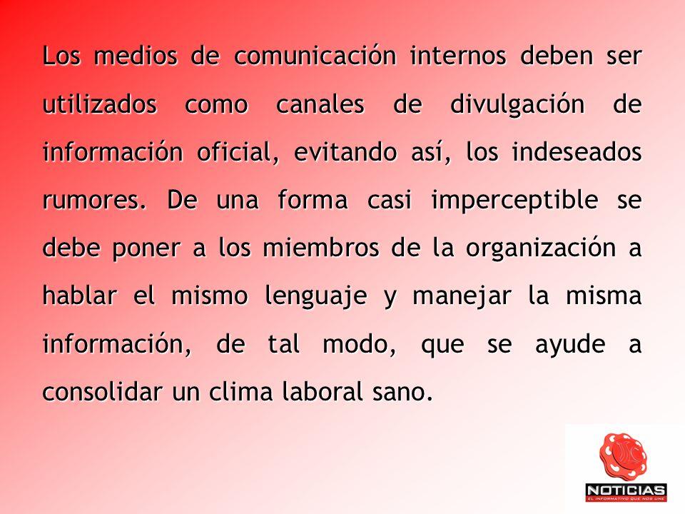 Los medios de comunicación internos deben ser utilizados como canales de divulgación de información oficial, evitando así, los indeseados rumores. De
