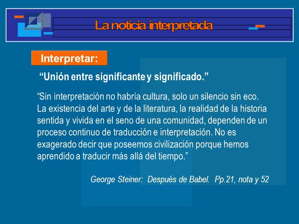 Interpretar: Sin interpretación no habría cultura, solo un silencio sin eco. La existencia del arte y de la literatura, la realidad de la historia sen