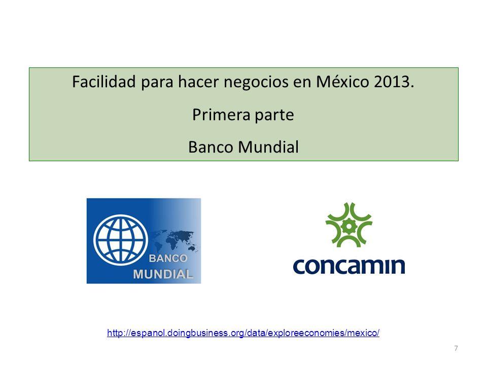 7 Facilidad para hacer negocios en México 2013. Primera parte Banco Mundial http://espanol.doingbusiness.org/data/exploreeconomies/mexico/