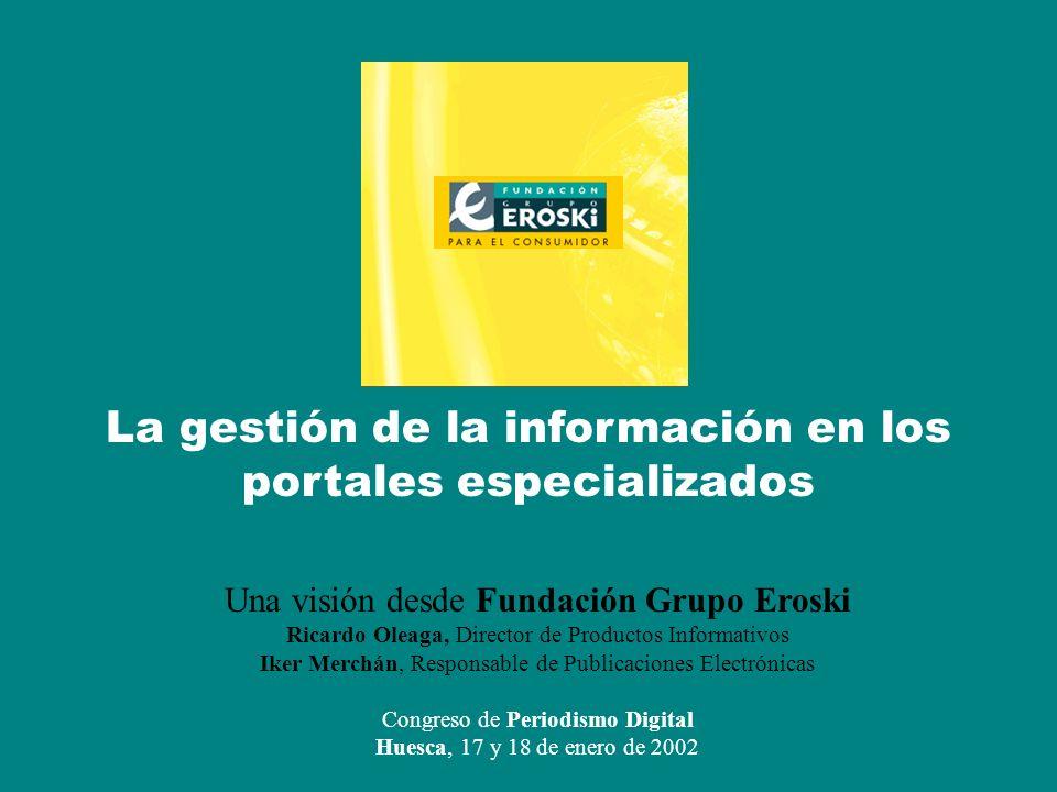 Problemas en la gestión de la información en los portales especializados www. fundaciongrupoeroski.es [Huesca] Congreso de Periodismo Digital La gesti