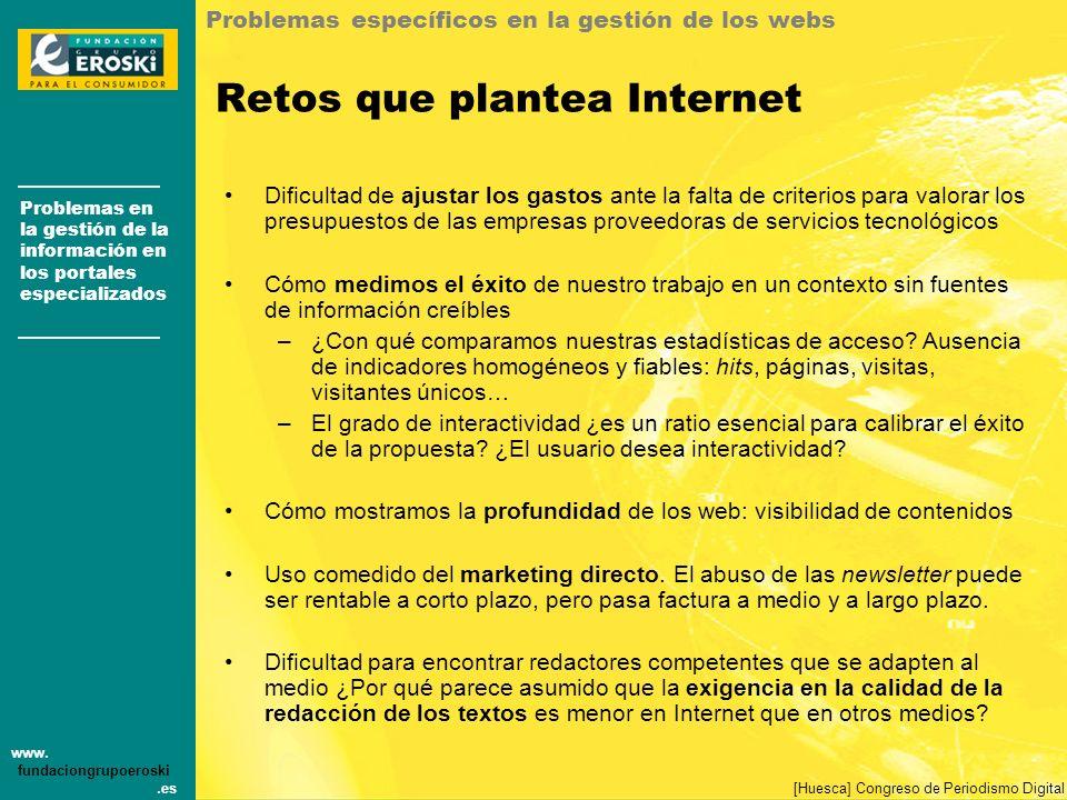 Problemas en la gestión de la información en los portales especializados www. fundaciongrupoeroski.es [Huesca] Congreso de Periodismo Digital Retos qu