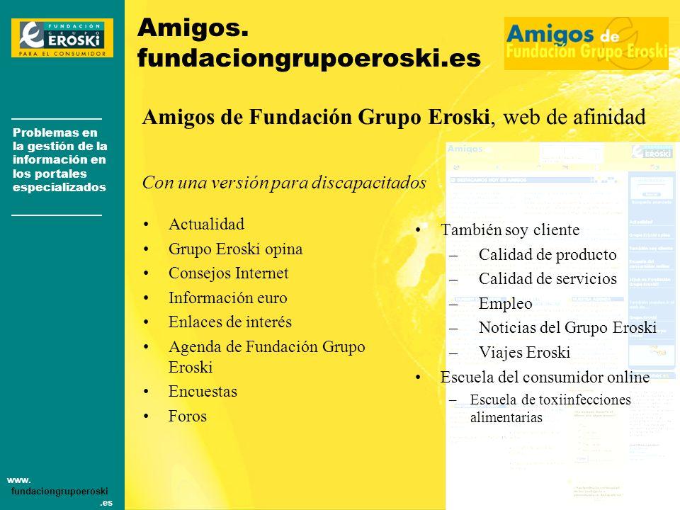 Problemas en la gestión de la información en los portales especializados www. fundaciongrupoeroski.es [Huesca] Congreso de Periodismo Digital Amigos.