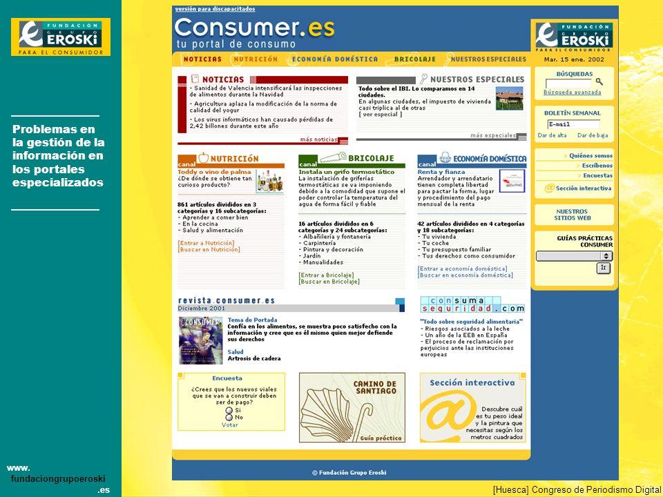 Problemas en la gestión de la información en los portales especializados www. fundaciongrupoeroski.es [Huesca] Congreso de Periodismo Digital