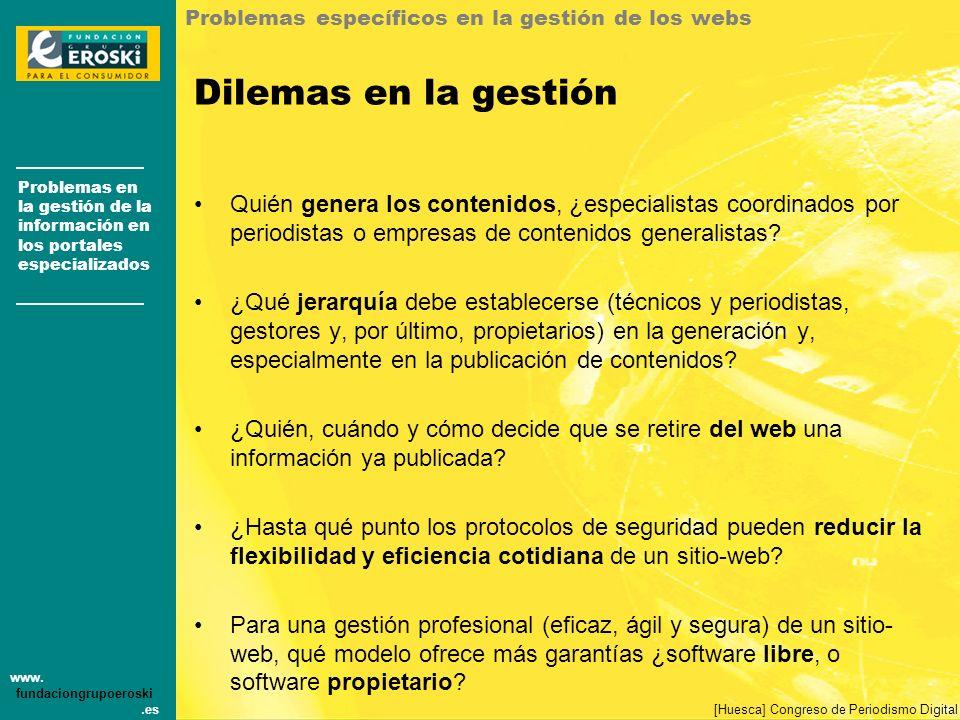 Problemas en la gestión de la información en los portales especializados www. fundaciongrupoeroski.es [Huesca] Congreso de Periodismo Digital Quién ge