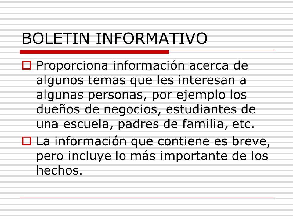 BOLETIN INFORMATIVO Proporciona información acerca de algunos temas que les interesan a algunas personas, por ejemplo los dueños de negocios, estudian